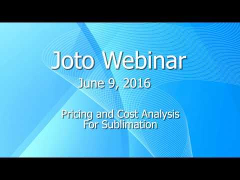 Joto Sublimation Webinar - Pricing And Cost Analysis
