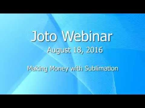 Joto Sublimation Webinar - Making Money With Sublimation